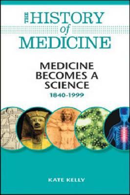 Medicine Becomes a Science: 1840-1999
