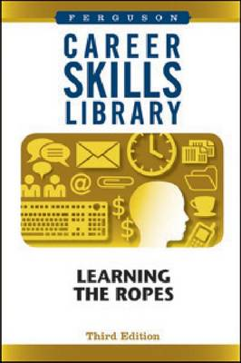 Career Skills Library: Learning the Ropes - Career Skills Library (Hardback)