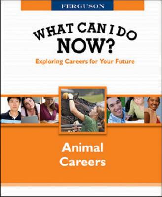 WHAT CAN I DO NOW: ANIMAL CAREERS - What Can I Do Now? (Hardback)