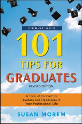 101 Tips for Graduates: A Code of Conduct for Success and Happiness in Your Professional Life (Paperback)