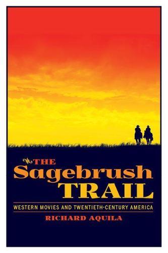 The Sagebrush Trail: Western Movies and Twentieth-Century America - The Modern American West (Hardback)