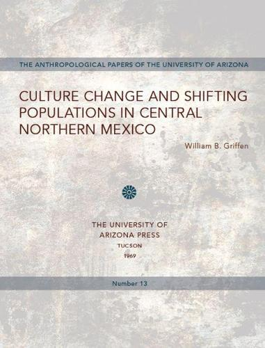 Culture Change and Shifting Populations in Central Northern Mexico - Anthropological Papers (Paperback)