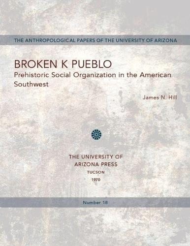 Broken K Pueblo: Prehistoric Social Organization in the American Southwest - Anthropological Papers (Paperback)