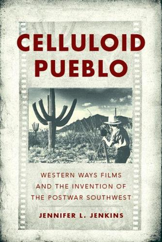 Celluloid Pueblo: Western Ways Films and the Invention of the Postwar Southwest (Hardback)