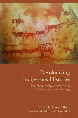 Decolonizing Indigenous Histories: Exploring Prehistoric/Colonial Transitions in Archaeology (Hardback)
