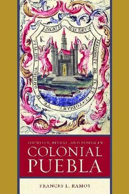 Identity, Ritual, and Power in Colonial Puebla (Hardback)