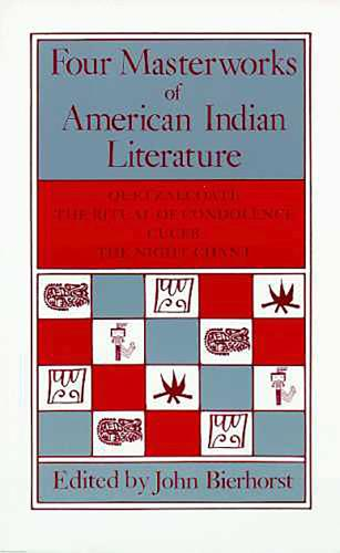 Four Masterworks of American Indian Literature: Quetzalcoatl, the Ritual of Condolence, Cuceb, the Night Chant (Paperback)