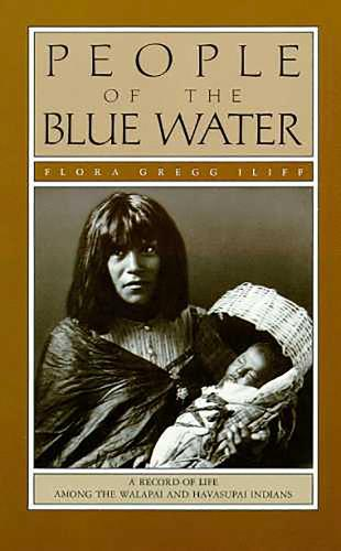 People of the Blue Water: A Record of Life Among the Walapai and Havasupai Indians (Paperback)