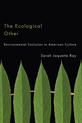 The Ecological Other: Environmental Exclusion in American Culture (Paperback)