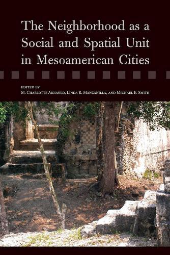 The Neighborhood as a Social and Spatial Unit in Mesoamerican Cities (Hardback)