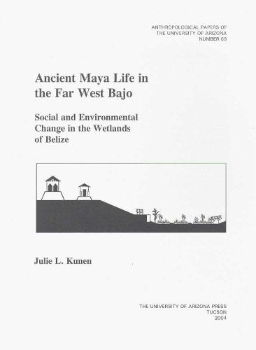 ANCIENT MAYA LIFE IN THE FAR WEST BAJO (Paperback)
