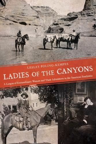 Ladies of the Canyons: A League of Extraordinary Women and Their Adventures in the American Southwest (Paperback)