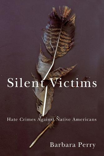 Silent Victims: Hate Crimes Against Native Americans (Paperback)