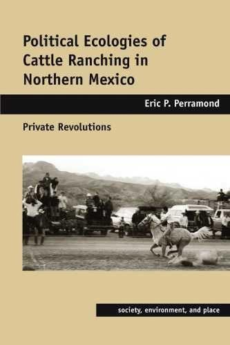 Political Ecologies of Cattle Ranching in Northern Mexico: Private Revolutions (Hardback)