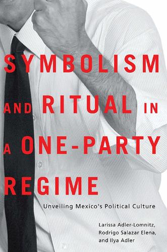 Symbolism and Ritual in a One-Party Regime: Unveiling Mexico's Political Culture (Paperback)