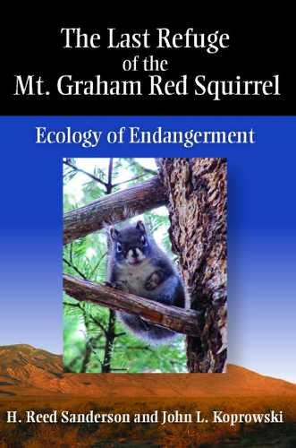 The Last Refuge of the Mt. Graham Red Squirrel: Ecology of Endangerment (Hardback)