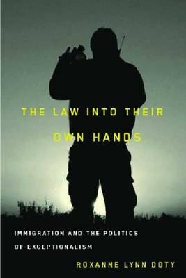 The Law into Their Own Hands: Immigration and the Politics of Exceptionalism (Hardback)