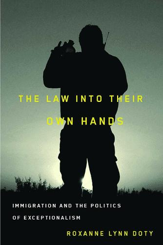 The Law into Their Own Hands: Immigration and the Politics of Exceptionalism (Paperback)