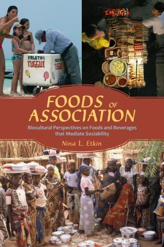 Foods of Association: Biocultural Perspectives on Foods and Beverages That Mediate Sociability (Hardback)