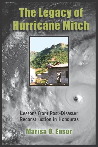 The Legacy of Hurricane Mitch: Lessons from Post-Disaster Reconstruction in Honduras (Hardback)