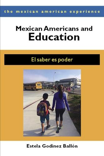 Mexican Americans and Education: El Saber es Poder - The Mexican American Experience (Paperback)