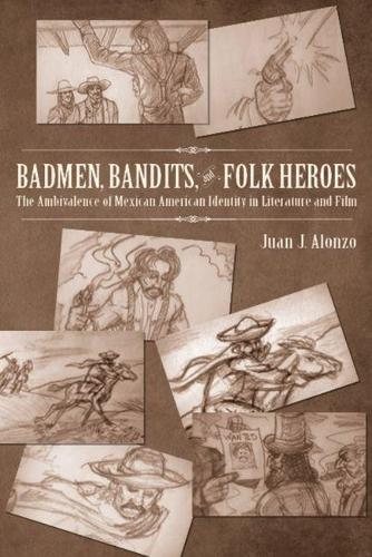 Badmen, Bandits, and Folk Heroes: The Ambivalence of Mexican American Identity in Literature and Film (Paperback)