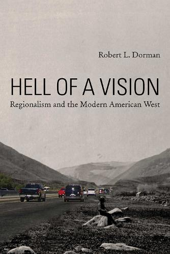 Hell of a Vision: Regionalism and the Modern American West (Hardback)