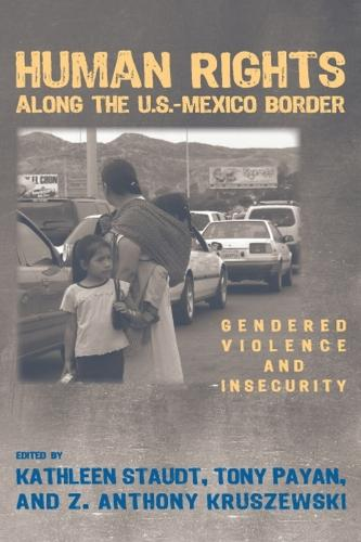 Human Rights Along the U.S. Mexico Border: Gendered Violence and Insecurity (Paperback)