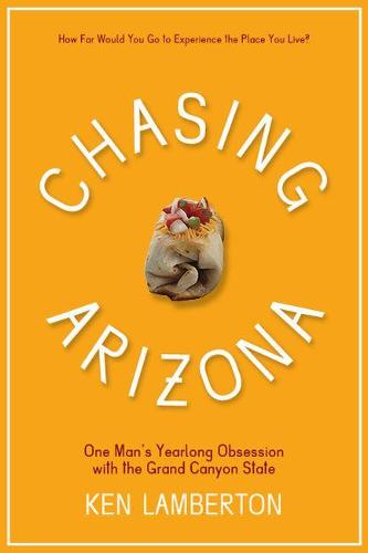 Chasing Arizona: One Man's Yearlong Obsession with the Grand Canyon State (Paperback)
