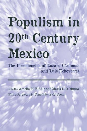Populism in Twentieth Century Mexico: The Presidencies of Lazaro Cardenas and Luis Echeverria (Hardback)