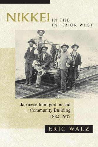 Nikkei in the Interior West: Japanese Immigration and Community Building, 1882-1945 (Hardback)