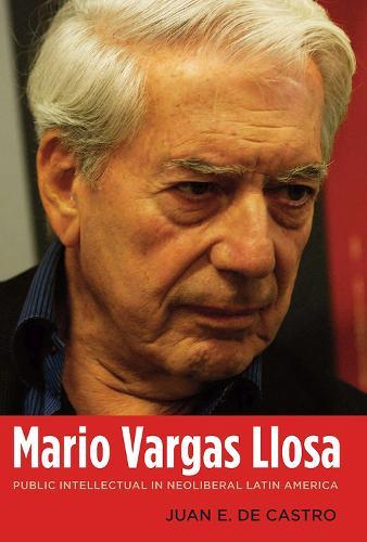 Mario Vargas Llosa: Public Intellectual in Neoliberal Latin America (Hardback)
