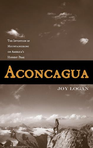 Aconcagua: The Invention of Mountaineering on America's Highest Peak (Paperback)