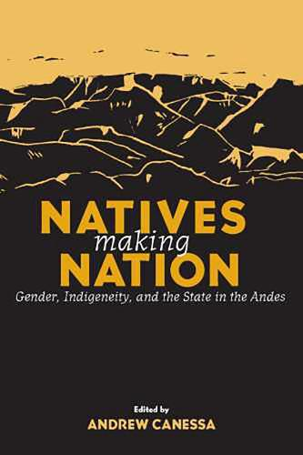 Natives Making Nation: Gender, Indigeneity and the State in the Andes (Paperback)