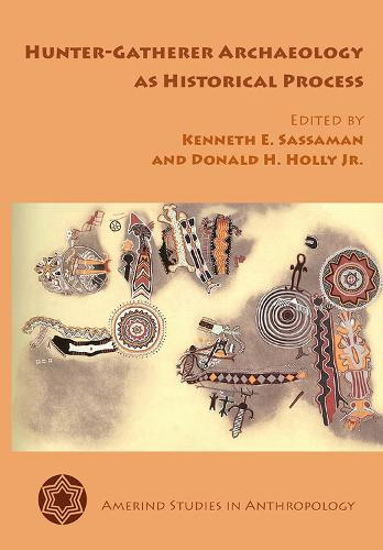 Hunter-Gatherer Archaeology as Historical Process - Amerind Studies in Anthropology (Paperback)