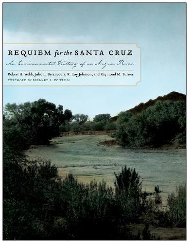 Requiem for the Santa Cruz: An Environmental History of an Arizona River (Hardback)