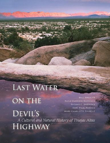 Last Water on the Devil's Highway: A Cultural and Natural History of Tinajas Altas - The Southwest Center Series (Paperback)