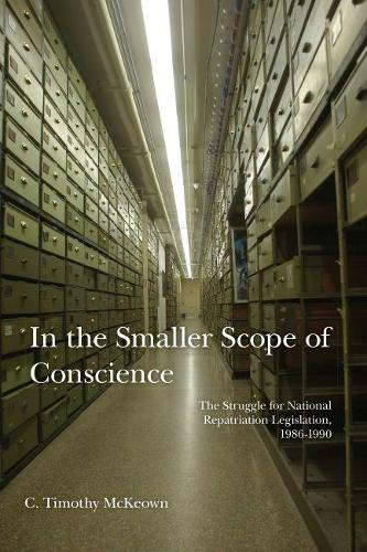 In The Smaller Scope of Conscience: The Struggle for National Repatriation Legislation, 1986-1990 (Paperback)