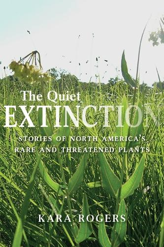 The Quiet Extinction: Stories of North America's Rare and Threatened Plants (Paperback)