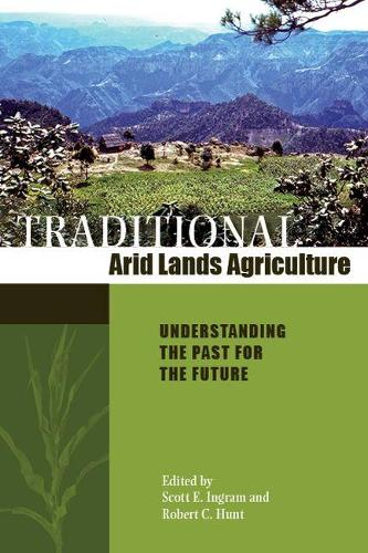 Traditional Arid Lands Agriculture: Understanding the Past for the Future (Hardback)