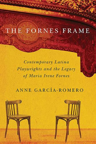 The Fornes Frame: Contemporary Latina Playwrights and the Legacy of Maria Irene Fornes (Paperback)