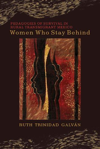 Women Who Stay Behind: Pedagogies of Survival in Rural Transmigrant Mexico (Hardback)