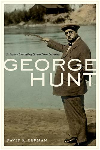 George Hunt: Arizona's Crusading Seven-Term Governor (Hardback)