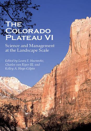 The Colorado Plateau VI: Science and Management at the Landscape Scale (Hardback)
