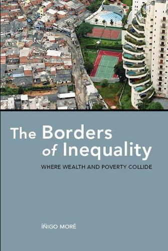 The Borders of Inequality: Where Wealth and Poverty Collide (Paperback)
