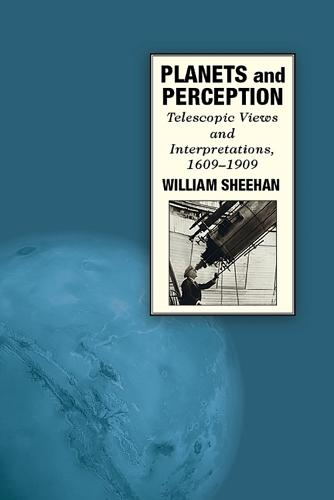 Planets and Perception: Telescopic Views and Interpretations, 1609-1909 (Paperback)