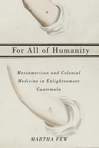 For All of Humanity: Mesoamerican and Colonial Medicine in Enlightenment Guatemala (Paperback)