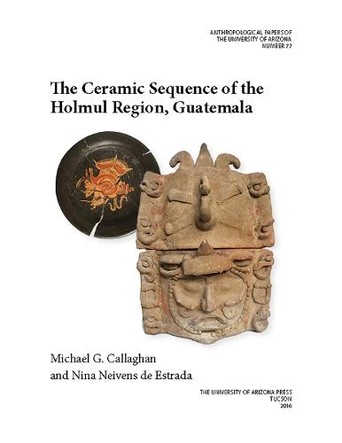 The Ceramic Sequence of the Holmul Region, Guatemala - Anthropological Papers (Paperback)