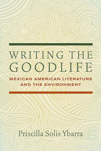 Writing the Goodlife: Mexican American Literature and the Environment (Paperback)
