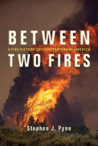 Between Two Fires: A Fire History of Contemporary America (Paperback)